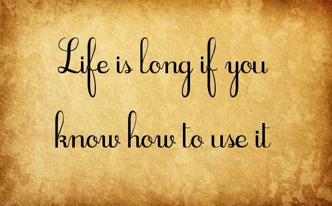 1. life is long if you know how to use it