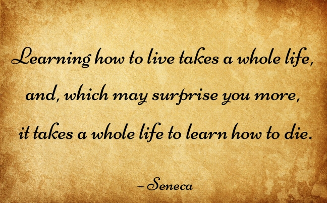 5. Learning how to live takes a whole life